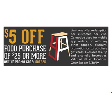 $5 OFF FOOD PURCHASE OF $25 OR MORE. Limit one offer redemptionper customer per visit. Cannot be used for mobile app orders, or with any other coupon, discount, promotion or to purchase gift cards. Excludes tax, tip and alcoholic beverages. Valid at all YP locations. Offer Expires 3/30/19. ONLINE PROMO CODE: 5OFF25