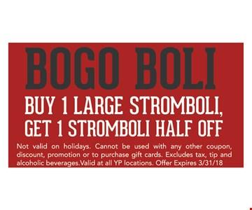 Bogo Boli. Buy 1 large stromboli, get 1 stromboli half off.