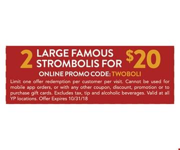 2 large famous strombolis for $20