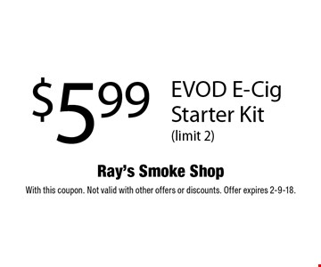 $5.99 EVOD E-Cig Starter Kit (limit 2). With this coupon. Not valid with other offers or discounts. Offer expires 2-9-18.