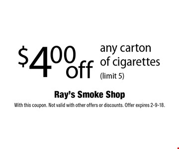 $4.00 off any carton of cigarettes (limit 5). With this coupon. Not valid with other offers or discounts. Offer expires 2-9-18.