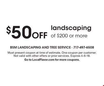 $50 Off landscaping of $200 or more. Must present coupon at time of estimate. One coupon per customer. Not valid with other offers or prior services. Expires 4-6-18. Go to LocalFlavor.com for more coupons.