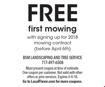FREE first mowing with signing up for 2018 mowing contract (before April 6th). Must present coupon at time of estimate. One coupon per customer. Not valid with other offers or prior services. Expires 4-6-18. Go to LocalFlavor.com for more coupons.