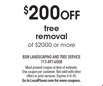 $200 OFF tree removal of $2000 or more. Must present coupon at time of estimate. One coupon per customer. Not valid with other offers or prior services. Expires 4-6-18. Go to LocalFlavor.com for more coupons.