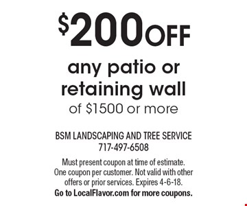 $200 OFF any patio or retaining wall of $1500 or more. Must present coupon at time of estimate. One coupon per customer. Not valid with other offers or prior services. Expires 4-6-18. Go to LocalFlavor.com for more coupons.