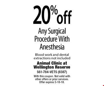 20% off Any Surgical Procedure With Anesthesia Blood work and dental extractions not included. With this coupon. Not valid with other offers or prior services. Offer expires 5-18-18.