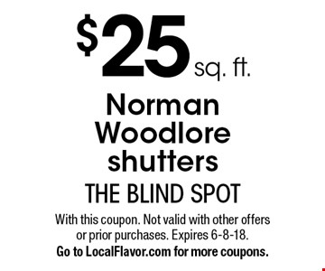 $25 sq. ft. Norman Woodlore shutters. With this coupon. Not valid with other offers or prior purchases. Expires 6-8-18. Go to LocalFlavor.com for more coupons.