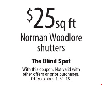 $25 sq ft Norman Woodlore shutters. With this coupon. Not valid with other offers or prior purchases. Offer expires 1-31-18.