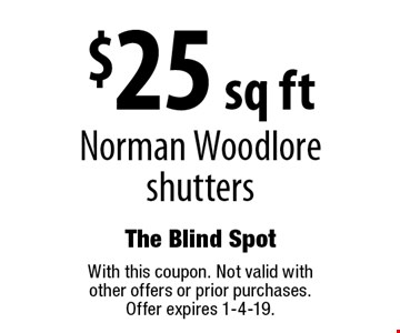 $25 sq ft Norman Woodlore shutters. With this coupon. Not valid with other offers or prior purchases. Offer expires 1-4-19.