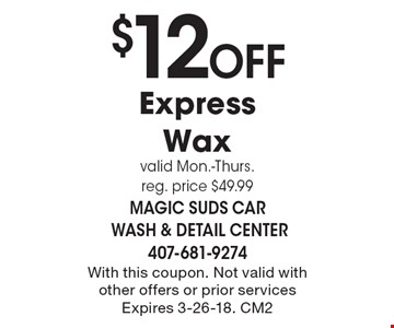 $12 Off Express Waxvalid Mon.-Thurs.reg. price $49.99. With this coupon. Not valid with other offers or prior services Expires 3-26-18. CM2