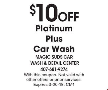 $10 Off Platinum PlusCar Wash. With this coupon. Not valid with other offers or prior services. Expires 3-26-18. CM1