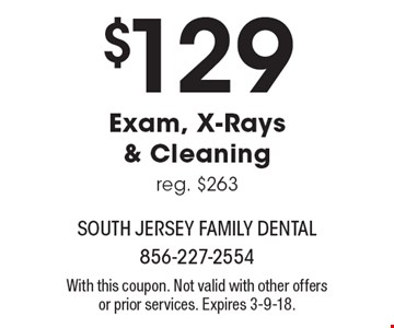 $129 Exam, X-Rays & Cleaning. Reg. $263. With this coupon. Not valid with other offers or prior services. Expires 3-9-18.