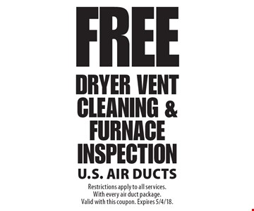 FREE Dryer Vent Cleaning & Furnace Inspection. Restrictions apply to all services. With every air duct package. Valid with this coupon. Expires 5/4/18.