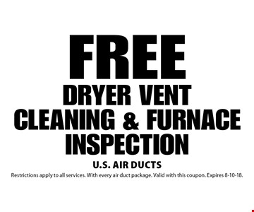 FREE DRYER VENT CLEANING & FURNACE INSPECTION. Restrictions apply to all services. With every air duct package. Valid with this coupon. Expires 8-10-18.