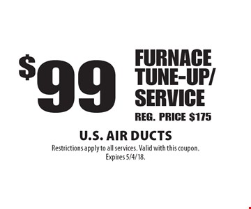 $99 FURNACE TUNE-UP/SERVICE. Reg. Price $175. Restrictions apply to all services. Valid with this coupon.Expires 5/4/18.
