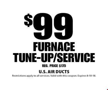 $99 FURNACE TUNE-UP/SERVICE REG. PRICE $175. Restrictions apply to all services. Valid with this coupon. Expires 8-10-18.