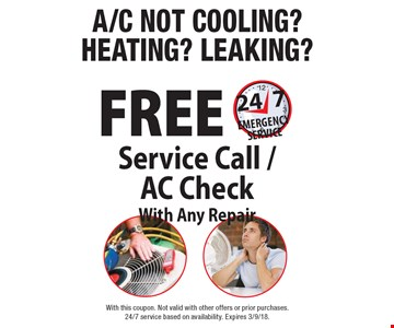 A/C NOT COOLING? HEATING? LEAKING? FREE Service Call / AC Check With Any Repair. 24/7 EMERGENCY SERVICE. With this coupon. Not valid with other offers or prior purchases. 24/7 service based on availability. Expires 3/9/18.