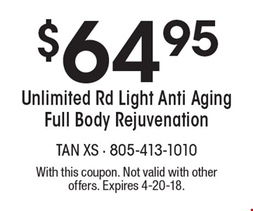 $64.95 Unlimited Rd Light Anti Aging Full Body Rejuvenation. With this coupon. Not valid with other offers. Expires 4-20-18.