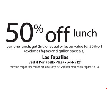 50% off lunch buy one lunch, get 2nd of equal or lesser value for 50% off(excludes fajitas and grilled specials). With this coupon. One coupon per table/party. Not valid with other offers. Expires 3-9-18.