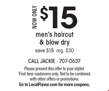 Now only $15. Men's haircut & blow dry. Save $1. Rreg. $30. Please present this offer to your stylist. First time customers only. Not to be combined with other offers or promotions. Go to LocalFlavor.com for more coupons.