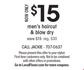 Now only $15 men's haircut & blow dry. Save $15. Reg. $30. Please present this offer to your stylist. First time customers only. Not to be combined with other offers or promotions. Go to LocalFlavor.com for more coupons.
