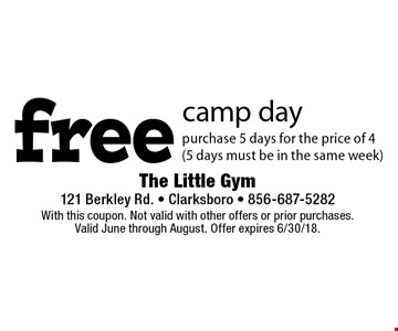 Fee camp day. Purchase 5 days for the price of 4 (5 days must be in the same week). With this coupon. Not valid with other offers or prior purchases. Valid June through August. Offer expires 6/30/18.