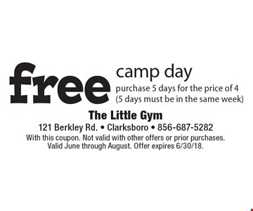 Free camp day. Purchase 5 days for the price of 4 (5 days must be in the same week). With this coupon. Not valid with other offers or prior purchases. Valid June through August. Offer expires 6/30/18.