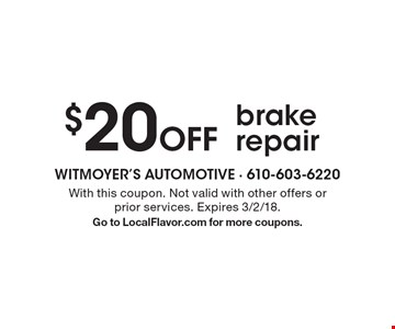 $20 off brake repair. With this coupon. Not valid with other offers or prior services. Expires 3/2/18. Go to LocalFlavor.com for more coupons.