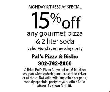 Monday & Tuesday special 15% off any gourmet pizza & 2 liter soda valid Monday & Tuesdays only. Valid at Pat's Pizza Claymont only! Mention coupon when ordering and present to driver or at store. Not valid with any other coupons, weekly specials, party trays or other Pat's offers. Expires 3-1-18.