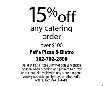 15% off any catering order over $100. Valid at Pat's Pizza Claymont only! Mention coupon when ordering and present to driver or at store. Not valid with any other coupons, weekly specials, party trays or other Pat's offers. Expires 3-1-18.