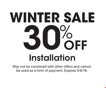 WINTER SALE 30% OFF Installation. May not be combined with other offers and cannot be used as a form of payment. Expires 3/9/18.