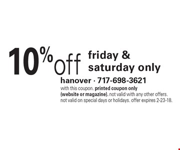 10% off friday & saturday only. With this coupon. Printed coupon only (website or magazine). Not valid with any other offers. Not valid on special days or holidays. Offer expires 2-23-18.