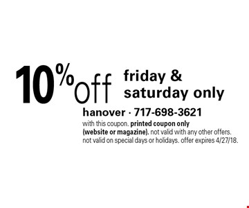 10% off friday & saturday only. with this coupon. printed coupon only (website or magazine). not valid with any other offers. not valid on special days or holidays. offer expires 4/27/18.