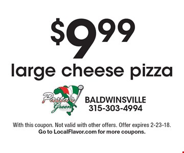 $9.99 large cheese pizza. With this coupon. Not valid with other offers. Offer expires 2-23-18. Go to LocalFlavor.com for more coupons.