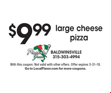 $9.99 large cheese pizza. With this coupon. Not valid with other offers. Offer expires 3-31-18. Go to LocalFlavor.com for more coupons.