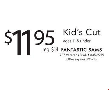 $11.95 Kid's Cut reg. $14 ages 11 & under. Offer expires 3/15/18.