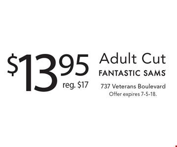 $13.95 Adult Cut, Reg. $17. Offer expires 7-5-18.