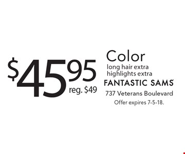 $45.95 Color, Reg. $49. Long hair extra, highlights extra. Offer expires 7-5-18.