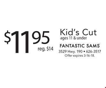 $11.95 Kid's Cut. Reg. $14. Ages 11 & under. Offer expires 3-16-18.