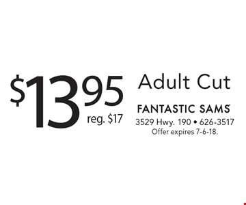 $13.95 Adult Cut, Reg. $17. Offer expires 7-6-18.