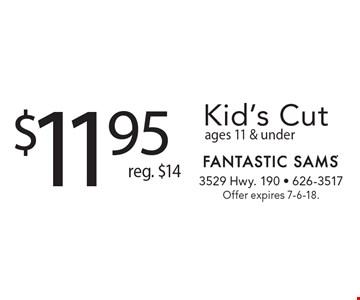 $11.95 Kid's Cut, Reg. $14. Ages 11 & under. Offer expires 7-6-18.