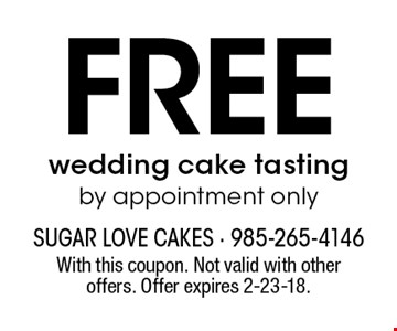 Free wedding cake tasting. by appointment only. With this coupon. Not valid with other offers. Offer expires 2-23-18.