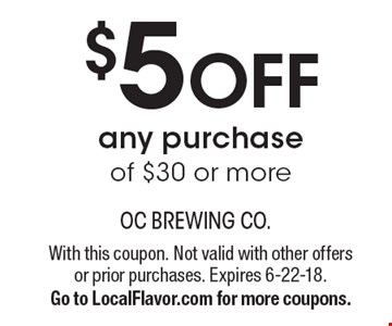 $5 OFF any purchase of $30 or more. With this coupon. Not valid with other offers or prior purchases. Expires 6-22-18. Go to LocalFlavor.com for more coupons.