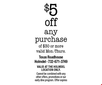 $5 off any purchase of $30 or more - valid Mon.-Thurs. Valid at the Holmdel location only. Cannot be combined with any other offers, promotions or our early dine program. Offer expires 2/9/18.