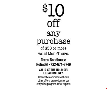 $10 off any purchase of $50 or more - valid Mon.-Thurs. Valid at the Holmdel location only. Cannot be combined with any other offers, promotions or our early dine program. Offer expires 2/9/18.