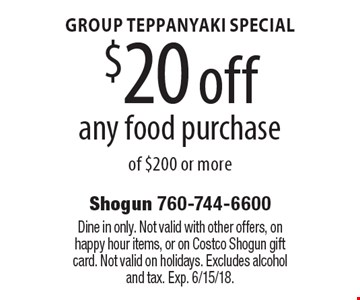 Group Teppanyaki Special. $20 off any food purchase of $200 or more. Dine in only. Not valid with other offers, on happy hour items, or on Costco Shogun gift card. Not valid on holidays. Excludes alcohol and tax. Exp. 6/15/18.