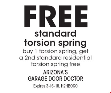 Free standard torsion spring. Buy 1 torsion spring, get a 2nd standard residential torsion spring free. Expires 3-16-18. H2HBOGO. Limit one coupon per household, service, or invoice. Residential only. May not be combined with any other offer. Service area and other restrictions may apply, call for details.