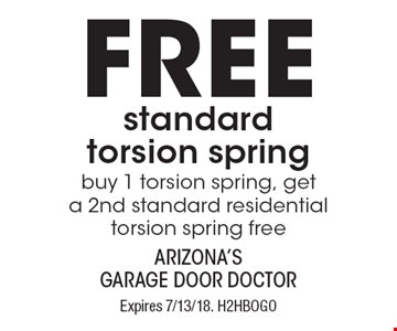 FREE standard torsion spring, buy 1 torsion spring, get a 2nd standard residential torsion spring free. Expires 7/13/18. H2HBOGOLimit one coupon per household, service, or invoice. Residential only. May not be combined with any other offer. Service area and other restrictions may apply, call for details.