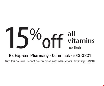 15% off all vitamins no limit. With this coupon. Cannot be combined with other offers. Offer exp. 3/9/18.