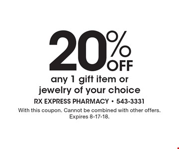 20% Off any 1 gift item or jewelry of your choice. With this coupon. Cannot be combined with other offers. Expires 8-17-18.